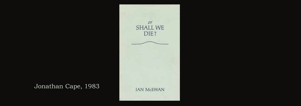Or Shall We Die? by Ian McEwan